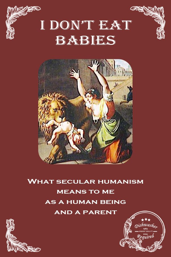 What secular humanism means to me as a human being an a parent