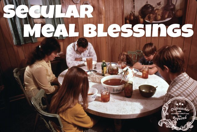 Secular Meal Blessings - Dishwasher Required