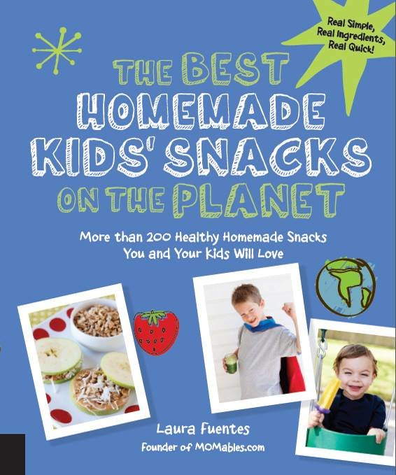 The Best Homemade Kids' Snacks on the Planet, by Laura Fuentes