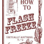 How to flash freeze virtually anything! This will make your life so much easier!