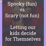 Spooky (fun) vs. Scary (not fun): Letting our kids decide for themselves