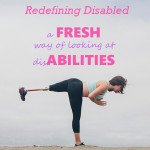 Redefining Disabled: A fresh way to look at disAbilities